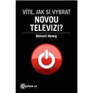 Víte, jak si vybrat novou televizi? - Elektronická kniha - Bohumil Herwig