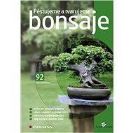 Pěstujeme a tvarujeme bonsaje - Kamila Skálová