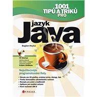1001 tipů a triků pro jazyk Java - Bogdan Kiszka