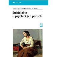 Suicidialita u psychických poruch - Klára Látalová, Dana Kamarádová, Ján Praško