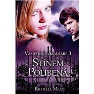 Vampýrská akademie 3: Stínem políbená - Richelle Mead