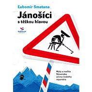 Jánošíci s těžkou hlavou - Ľubomír Smatana