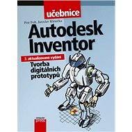 Autodesk Inventor: Tvorba digitálních prototypů - Jaroslav Kletečka, Petr Fořt