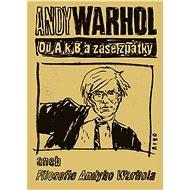 Od A. k B. a zase zpátky aneb Filosofie Andyho Warhola - Andy Warhol