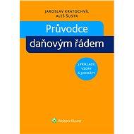 Průvodce daňovým řádem s příklady, vzory a judikáty - Jaroslav Kratochvíl, Aleš Šustr