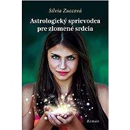 Astrologický sprievodca pre zlomené srdcia - Silvia Zuccová