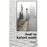 Svatí na Karlově mostě - Jiří Glet