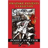 Pražské pověsti a legendy - Josef Svátek