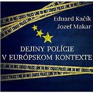 Dejiny polície v europskom kontexte - Eduard Kačík, Jozef Makar