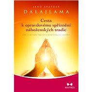 Cesta k opravdovému spříznění náboženských tradic - Jeho Svatost dalajlama
