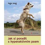 Jak si poradit s hyperaktivním psem - Inga Jung