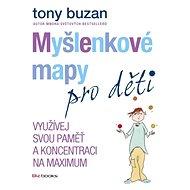 Myšlenkové mapy pro děti - Využívej svou paměť a koncentraci na maximum - Tony Buzan