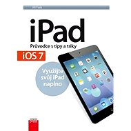 iPad – Průvodce s tipy a triky: Aktualizované vydání pro iOS7 - Jiří Fiala