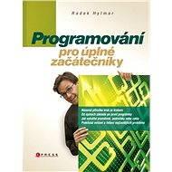 Programování pro úplné začátečníky - Radek Hylmar
