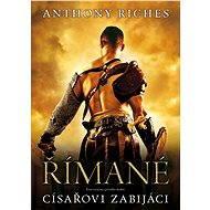 Římané: Císařovi zabijáci - Anthony Riches