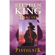 Pistolník - Temná věž 1 - Stephen King