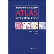 Hematoonkologický atlas krve a kostní dřeně - Petra Kačírková, Vít Campr