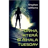 Dívka, která si říkala Tuesday [E-kniha] - Stephen Williams