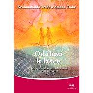 Od iluzí k lásce - Krishnananda Trobe, Amana Trobe