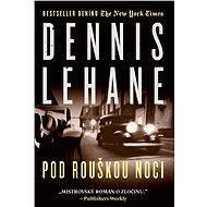 Pod rouškou noci - Elektronická kniha - Dennis Lehane