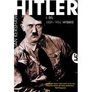 Hitler I. díl - 1889–1936: Hybris - Ian Kershaw