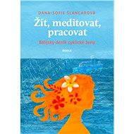Žít, meditovat, pracovat - Dana-Sofie Šlancarová