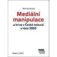Mediální manipulace a krize v České televizi v roce 2000 - Elektronická kniha - Petr Žantovský
