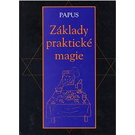 Základy praktické magie - Gérard Encausse-Papus