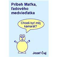 Príbeh Maťka, ľadového medvieďatka - Jozef Čuj