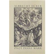 Život Panny Marie - Albrecht Dürer