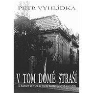 V tom domě straší - Petr Vyhlídka