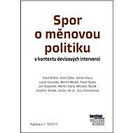Spor o měnovou politiku v kontextu devizových intervencí - Karel Brůna, Karel Dyba, Václav Klaus, Lukáš Kovanda, a kolektiv