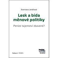 Lesk a bída měnové politiky - Peníze tajemství zbavené? - Stanislava Janáčková