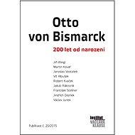 Otto von Bismarck: 200 let od narození - Jiří Weigl, Martin Kovář, Jaroslav Vostatek, Vít Hloušek, a kolektiv