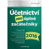 Účetnictví pro úplné začátečníky 2016 - Pavel Novotný