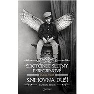Sirotčinec slečny Peregrinové: Knihovna duší - Ransom Riggs