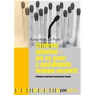 Syndrom vyhoření - Jak se prací a pomáháním druhým nezničit - Roman Pešek, Ján Praško