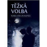 Těžká volba - Karel Václav Kupka