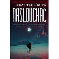 Naslouchač - Petra Stehlíková - Původní česká fantasy z fascinujícího temného světa