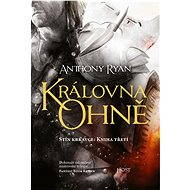 Královna ohně - Elektronická kniha - Dokonalé zakončení mistrovské fantasy trilogie Stín krkavce - Anthony Ryan, 688 stran