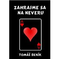 Zahrajme sa na neveru - Tomáš Beník