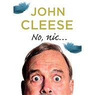 No nic... - Elektronická kniha - John Cleese, 409 stran