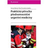 Praktická příručka přednemocniční urgentní medicíny - Roman Remeš, Silvia Trnovská, kolektiv a