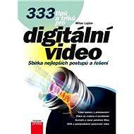 333 tipů a triků pro digitální video - Milan Lajdar