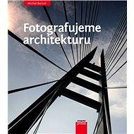 Fotografujeme architekturu - Michal Bartoš