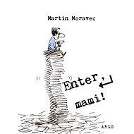 Enter, mami! - Elektronická kniha - Martin Moravec, 191 stran