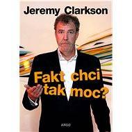 Fakt chci tak moc? - Elektronická kniha - Jeremy Clarkson, 355 stran