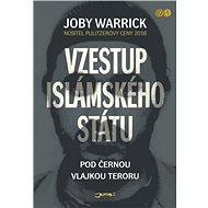 Vzestup Islámského státu - Elektronická kniha - Strhující svědectví o zrodu a vzestupu organizace, která děsí celý svět - Joby Warrick