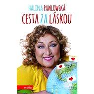 Cesta za láskou - Halina Pawlowská