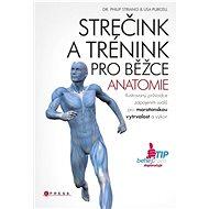 Strečink a trénink pro běžce - anatomie - dr. Philip Striano, Lisa Purcell